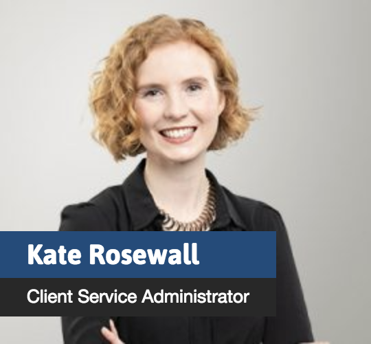 Kate Rosewall - Client Service Administrator